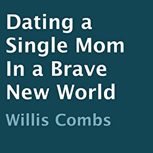 Dating a Single Mom in a Brave New World | [Willis Combs]