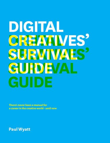 The Digital Creative's Survival Guide: Everything You Need for a Successful Career in Web, App, Multimedia and Broadcast Design