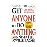 Get Anyone to Do Anything And Never Feel Powerless Again (0965293335) by David J. Lieberman