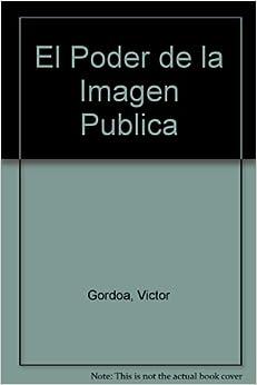 El Poder de la Imagen Publica: Victor Gordoa: 9789706610676: Amazon