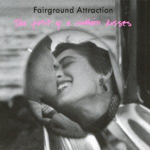 Fairground Attraction - First of a Millin Kisses