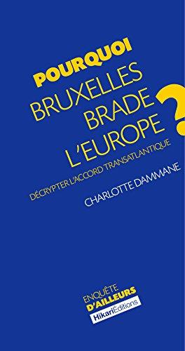 Pourquoi Bruxelles brade l'Europe ?: Décrypter l'accord transatlantique