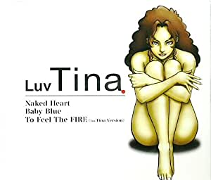 Naked Heart/Baby Blue/To Feel The FIRE~Luv Tina Version~