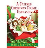 img - for [ A CATERED CHRISTMAS COOKIE EXCHANGE (MYSTERY WITH RECIPES) ] By Crawford, Isis ( Author) 2013 [ Hardcover ] book / textbook / text book
