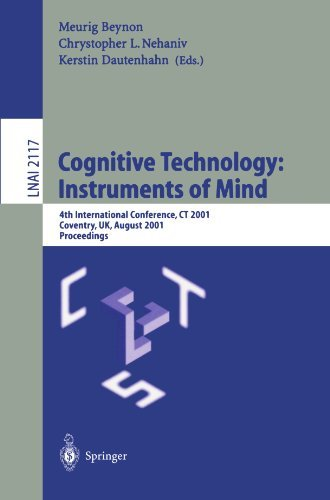 Cognitive Technology: Instruments of Mind: 4th International Conference, CT 2001 Coventry, UK, August 6-9, 2001 Proceedings (Lecture Notes in Computer ... / Lecture Notes in Artificial Intelligence)