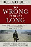 SO WRONG FOR SO LONG: How the Press, the Pundits--and the President--Failed on Iraq (2013 Edition)