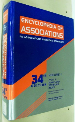 Encyclopedia Of Associations: An Asociations Unlimited Reference, 34Th Edition, Volume 1, Part 3: Name And Keyword Index