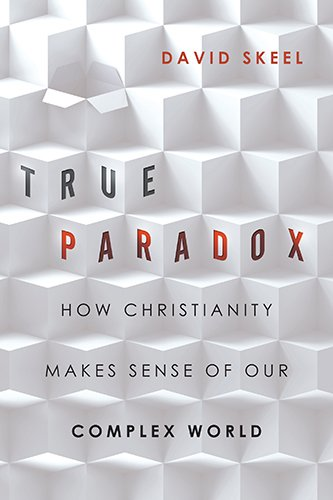 Book review: True Paradox: How Christianity Makes Sense Of Our Complex World