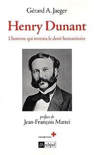 Henry Dunant, l'homme qui inventa le droit humanitaire : biographie