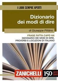 Frase fatta capo ha. Dizionario dei modi di dire, proverbi e locuzioni di italiano par Giuseppe Pitt�no