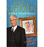 Paul O'Grady [ STILL STANDING THE SAVAGE YEARS BY O'GRADY, PAUL](AUTHOR)HARDBACK