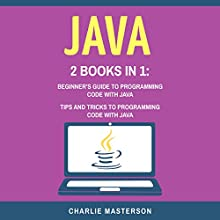 Java, 2 Books in 1: Beginner's Guide + Tips and Tricks to Programming Code with Java Audiobook by Charlie Masterson Narrated by JD Kelly