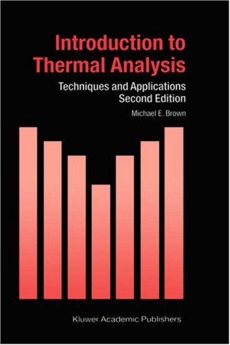 Introduction To Thermal Analysis: Techniques And Applications (Hot Topics In Thermal Analysis And Calorimetry)