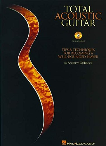 Total Acoustic Guitar: Tips & Techniques for Becoming a Well-Rounded Player