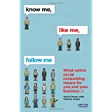 Know Me, Like Me, Follow Me: What Online Social Networking Means for You and Your Businessby Penny Power