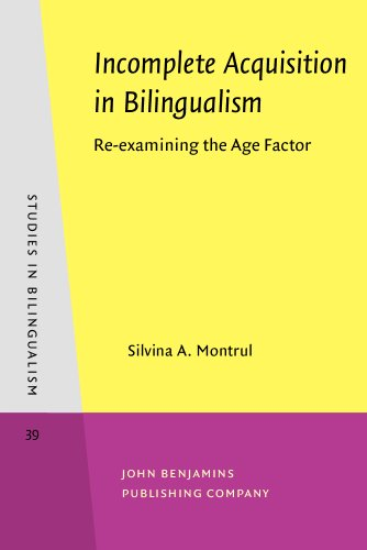 Incomplete Acquisition in Bilingualism: Re-examining the Age Factor (Studies in Bilingualism) PDF