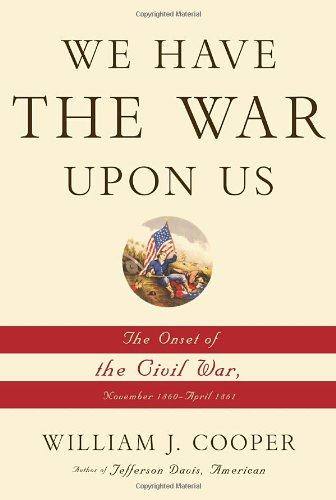 We Have the War Upon Us: The Onset of the Civil War, November 1860-April 1861