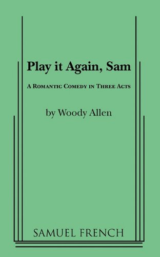 Play It Again, Sam: A Romantic Comedy in Three Acts