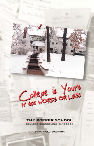 College is Yours in 600 Words or Less: The Roeper School College Handbook