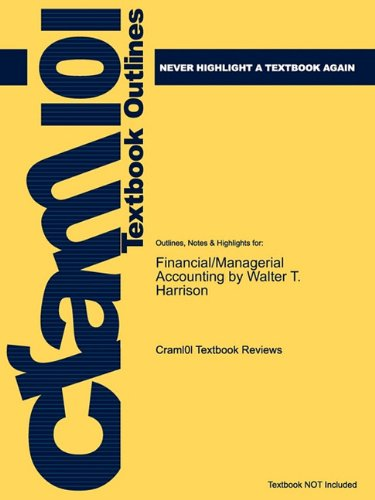 Studyguide for Financial/Managerial Accounting by Walter T. Harrison, ISBN 9780131568778 (Cram101 Textbook Reviews)