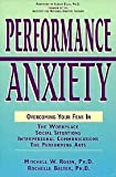 img - for Performance Anxiety: Overcoming Your Fear in the Workplace, Social Situations, Interpersonal Communications, the Performing Arts book / textbook / text book