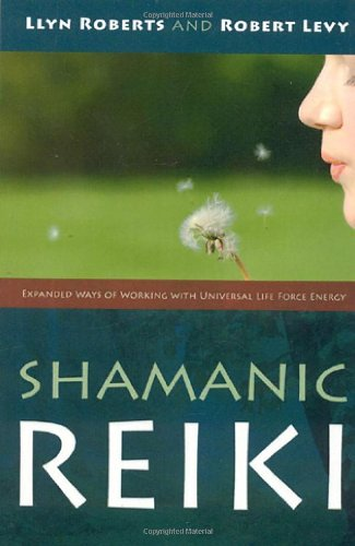 Shamanic Reiki: Expanded Ways of Working with Universal Life Force Energy