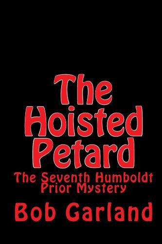 The Hoisted Petard: The Seventh Humboldt Prior Mystery