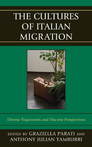 The Cultures of Italian Migration: Diverse Trajectories and Discrete Perspectives (The Fairleigh Dickinson University Press Series in Italian Studies)