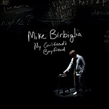 My Girlfriend's Boyfriend  by Mike Birbiglia Narrated by Mike Birbiglia