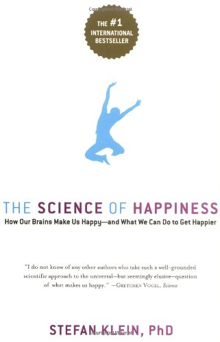 The Science of Happiness: How Our Brains Make Us Happy-and What We Can Do to Get Happier: Stefan Klein, Stephen Lehmann: 9781569243282: Amazon.com: Books