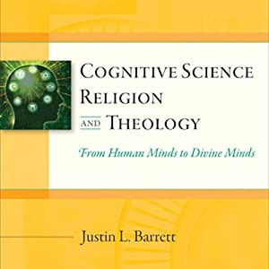 Cognitive Science, Religion, and Theology: From Human Minds to Divine Minds | [Justin L. Barrett]