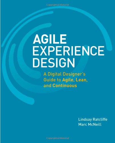 Agile Experience Design:A Digital Designer's Guide to Agile, Lean, andContinuous (Voices That Matter)
