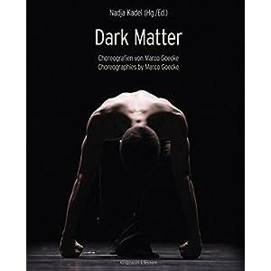 Dark Matter: Achtzehn ausgewählte Choreographien von Marco Goecke 2003-2015