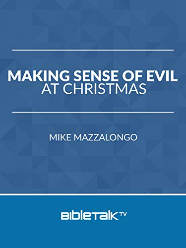 Making Sense of Evil at Christmas