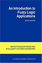 An Introduction to Fuzzy Logic Applications (Intelligent Systems, Control and Automation: Science and Engineering)