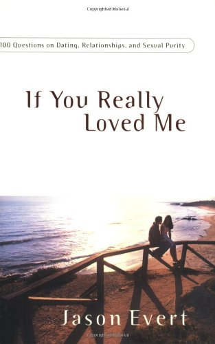 If You Really Loved Me: 100 Questions on Dating, Relationships and Sexual Purity
