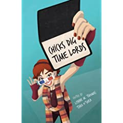 Chicks Dig Time Lords: A Celebration of Doctor Who by the Women Who Love It (Paperback)