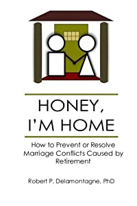 HONEY, I'M HOME How to Prevent or Resolve Marriage Conflicts Caused by Retirement from Fairview Imprints LLC