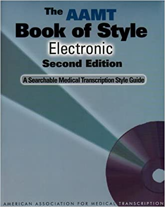The AAMT Book of Style Electronic: A Searchable Medical Transcription Style Guide (2nd Edition)