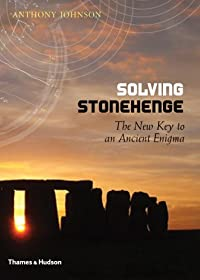 Solving Stonehenge: The Key to an Ancient Enigma