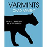 Varmints: Mystery Carnivores of North Americaby Chad Arment