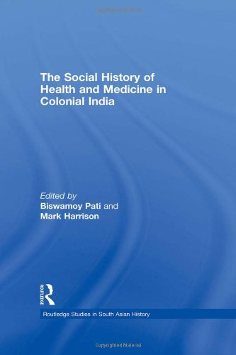 The Social History of Health and Medicine in Colonial India (Routledge Studies in South Asian History)