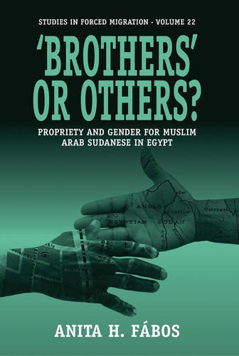 'Brothers' or Others? Propriety and Gender for Muslim Arab Sudanese in Egypt (Studies in Forced Migration)