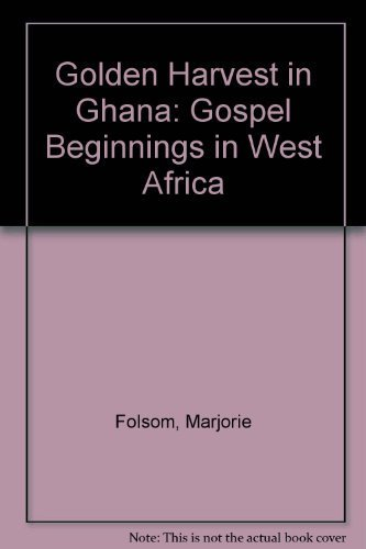 golden-harvest-in-ghana-gospel-beginnings-in-west-africa-by-marjorie-folsom-1989-05-03