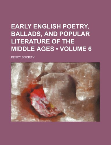 Early English Poetry, Ballads, and Popular Literature of the Middle Ages (Volume 6)