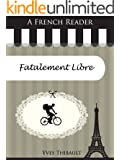 A French Reader: Fatalement Libre (French Readers t. 32)