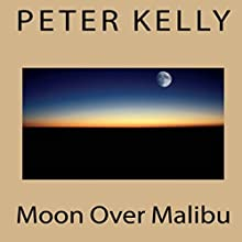 Moon Over Malibu: A Hollywood Noir Mystery Audiobook by Peter Kelly Narrated by Gary Mason