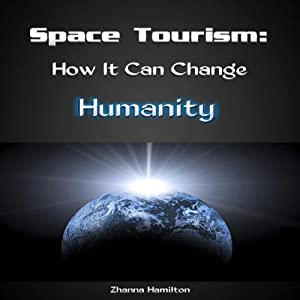 Space Tourism: How It Can Change Humanity | [Zhanna Hamilton]