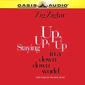 Staying Up, Up, Up in a Down, Down World | [Zig Ziglar]