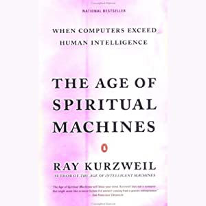 The Age of Spiritual Machines: When Computers Exceed Human Intelligence | [Ray Kurzweil]